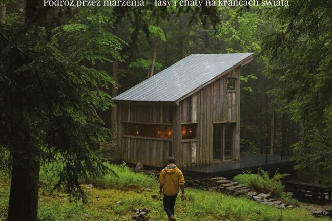 Podróż przez marzenia – lasy i chaty na krańcach świata